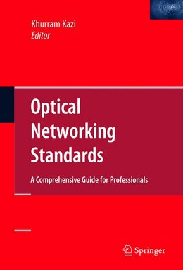 Book Optical Networking Standards: A Comprehensive Guide for Professionals by Khurram Kazi