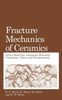 Book Fracture Mechanics of Ceramics: Active Materials, Nanoscale Materials, Composites, Glass, and… by R.C. Bradt