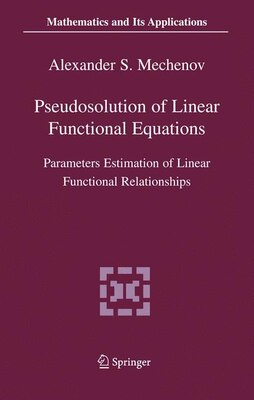 Book Pseudosolution of Linear Functional Equations: Parameters Estimation of Linear Functional… by Alexander S. Mechenov