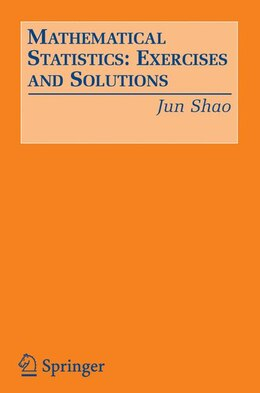 Book Mathematical Statistics: Exercises and Solutions by Jun Shao