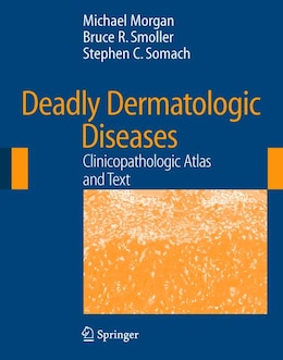 Book Deadly Dermatologic Diseases: Clinicopathologic Atlas and Text by Michael B. Morgan