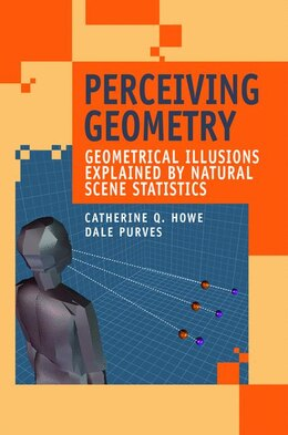 Book Perceiving Geometry: Geometrical Illusions Explained by Natural Scene Statistics by Catherine Q. Howe