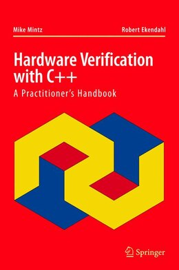 Book Hardware Verification with C++: A Practitioner's Handbook by Mike Mintz