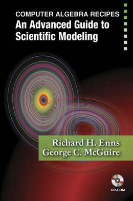 Book Computer Algebra Recipes: An Advanced Guide to Scientific Modeling by Richard H. Enns