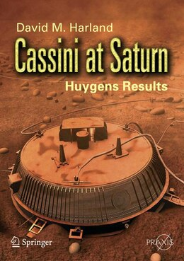 Book Cassini at Saturn: Huygens Results by David M. Harland