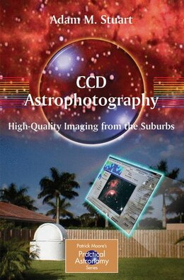 Book CCD Astrophotography: High-Quality Imaging from the Suburbs: High-quality Imaging from the Suburbs by Adam Stuart