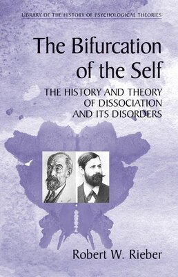 Book The Bifurcation of the Self: The History and Theory of Dissociation and its Disorders by Robert W. Rieber