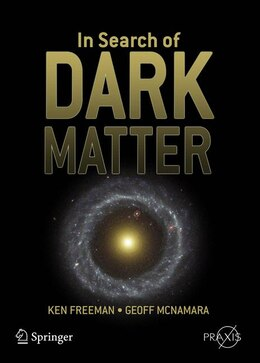 Book In Search of Dark Matter: The Search for Dark Matter in the Universe by Ken Freeman