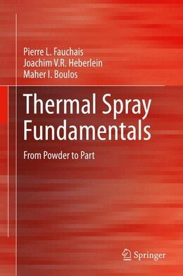 Book Thermal Spray Fundamentals: From Powder to Part by Pierre L. Fauchais