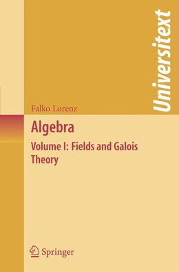 Book Algebra: Volume I: Fields And Galois Theory by Falko Lorenz
