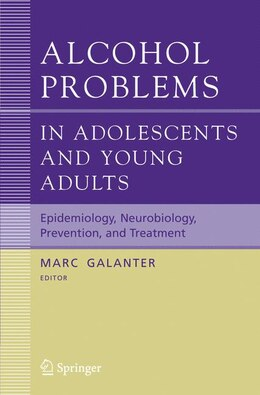 Book Alcohol Problems In Adolescents And Young Adults: Epidemiology. Neurobiology. Prevention. and… by Marc Galanter