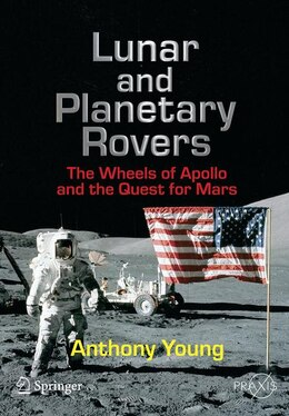 Book Lunar and Planetary Rovers: The Wheels of Apollo and the Quest for Mars by Anthony Young