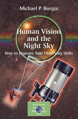 Book Human Vision And The Night Sky: How to Improve Your Observing Skills by Michael Borgia