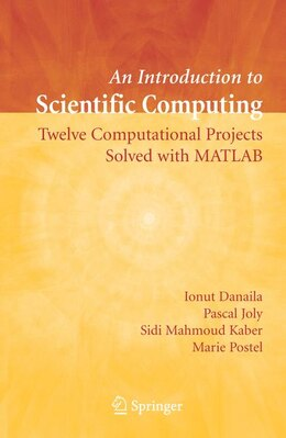 Book An Introduction To Scientific Computing: Twelve Computational Projects Solved With Matlab by Ionut Danaila