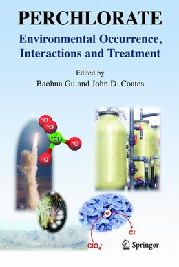 Book Perchlorate: Environmental Occurrence, Interactions and Treatment by Baohua Gu