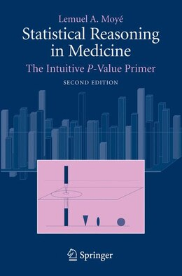 Book Statistical Reasoning in Medicine: The Intuitive P-Value Primer by Lemuel A. Moyé