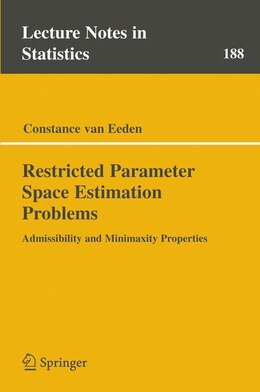 Book Restricted Parameter Space Estimation Problems: Admissibility and Minimaxity Properties by Constance van Eeden