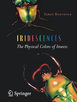 Book Iridescences: The Physical Colors of Insects by Serge Berthier