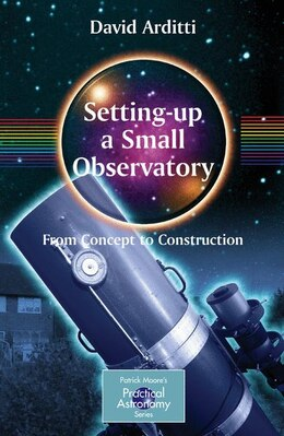 Book Setting-Up a Small Observatory: From Concept to Construction: From Concept to Construction by P. Moore