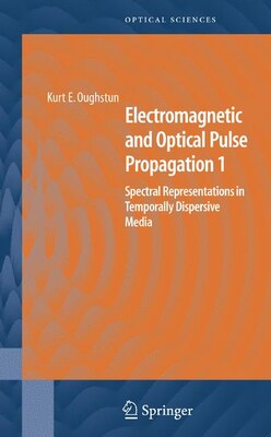 Book Electromagnetic And Optical Pulse Propagation 1: Spectral Representations In Temporally Dispersive… by Kurt Oughstun