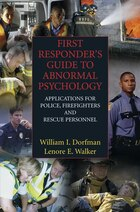 First Responder's Guide to Abnormal Psychology: Applications for Police, Firefighters and Rescue…