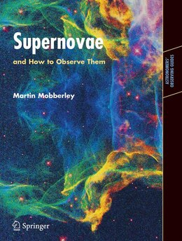 Book Supernovae: and How to Observe Them by Martin Mobberley
