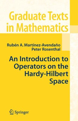 Book An Introduction to Operators on the Hardy-Hilbert Space by Ruben A. Martinez-Avendano