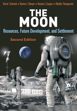 Book The Moon: Resources, Future Development and Settlement by David Schrunk