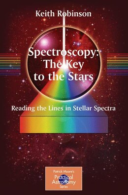 Book Spectroscopy: The Key to the Stars: Reading the Lines in Stellar Spectra by Keith Robinson