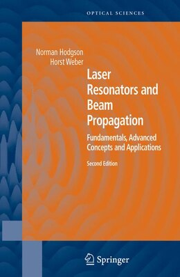 Book Laser Resonators and Beam Propagation: Fundamentals, Advanced Concepts, Applications by Norman Hodgson