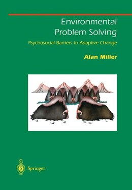 Book Environmental Problem Solving: Psychosocial Barriers to Adaptive Change by Alan Miller