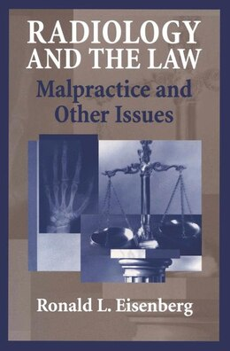 Book Radiology And The Law: Malpractice And Other Issues by Ronald Eisenberg