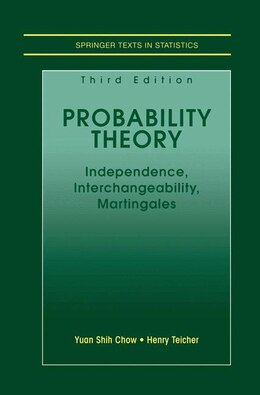 Book Probability Theory: Independence, Interchangeability, Martingales by Yuan Shih Chow