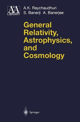 Book General Relativity, Astrophysics, and Cosmology by A.K. Raychaudhuri