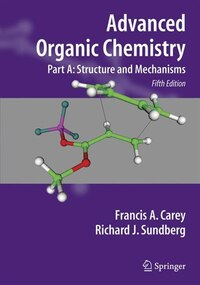 Advanced Organic Chemistry: Part A: Structure and Mechanisms