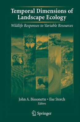 Book Temporal Dimensions of Landscape Ecology: Wildlife Responses to Variable Resources by John A. Bissonette