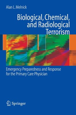 Book Biological, Chemical, and Radiological Terrorism: Emergency Preparedness and Response for the… by Alan Melnick