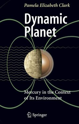 Book Dynamic Planet: Mercury in the Context of its Environment by Pamela Elizabeth Clark