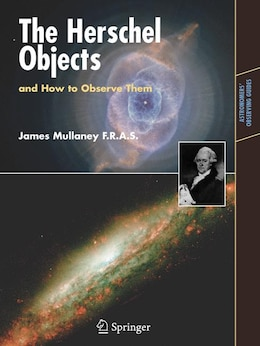 Book The Herschel Objects and How to Observe Them: Exploring Sir William Herschel's Star Clusters… by James Mullaney