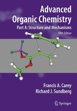 Book Advanced Organic Chemistry: Part A: Structure and Mechanisms by Francis A. Carey