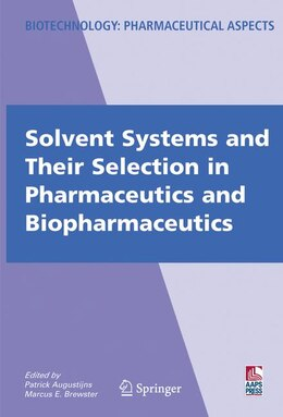 Book Solvent Systems and Their Selection in Pharmaceutics and Biopharmaceutics by Patrick Augustijns