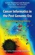 Cancer Informatics in the Post Genomic Era: Toward Information-Based Medicine by Igor Jurisica