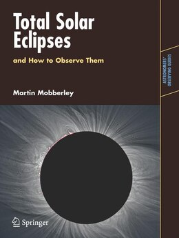 Book Total Solar Eclipses and How to Observe Them by Martin Mobberley