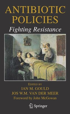 Book Antibiotic Policies: Fighting Resistance by Ian M. Gould
