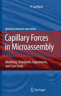 Book Capillary Forces in Microassembly: Modeling, Simulation, Experiments, and Case Study by Pierre Lambert