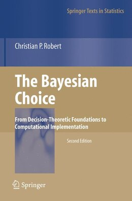 Book The Bayesian Choice: From Decision-theoretic Foundations To Computational Implementation by Christian Robert