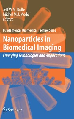 Book Nanoparticles in Biomedical Imaging: Emerging Technologies and Applications by Jeff W.M. Bulte