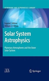 Book Solar System Astrophysics: Planetary Atmospheres and the Outer Solar System by Eugene F. Milone