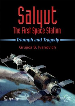 Book Salyut - The First Space Station: Triumph and Tragedy by Grujica S. Ivanovich