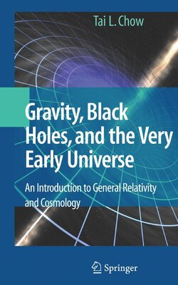Book Gravity, Black Holes, and the Very Early Universe: An Introduction to General Relativity and… by Tai L. Chow